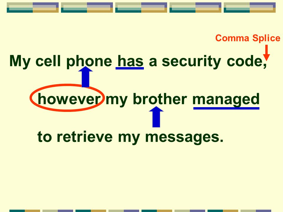 My cell phone has a security code, however my brother managed to retrieve my messages. Comma Splice