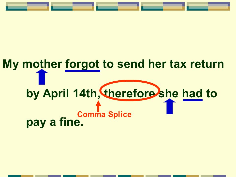 My mother forgot to send her tax return by April 14th, therefore she had to pay a fine.