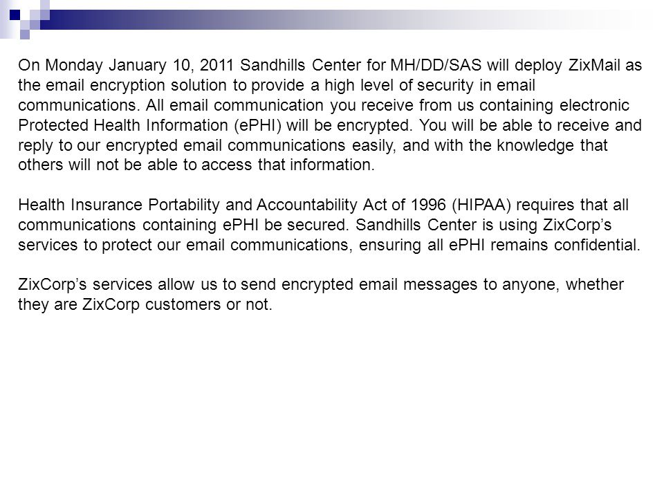 On Monday January 10, 2011 Sandhills Center for MH/DD/SAS will deploy ZixMail as the email encryption solution to provide a high level of security in