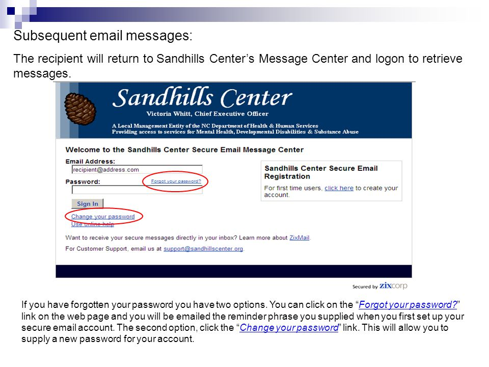 Subsequent email messages: The recipient will return to Sandhills Center's Message Center and logon to retrieve messages. If you have forgotten your p