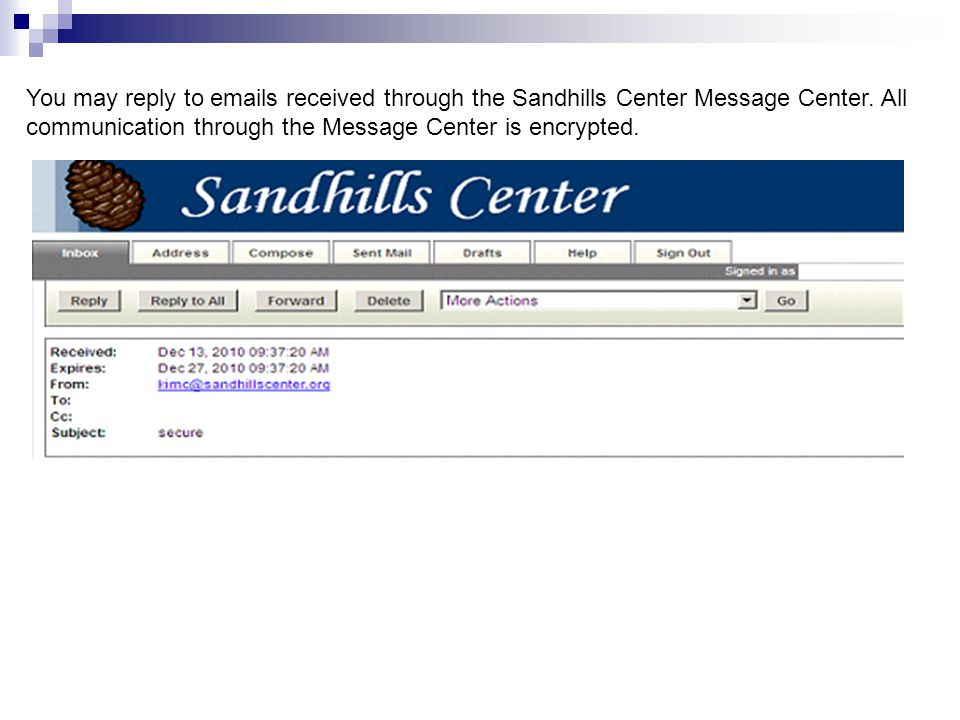 You may reply to emails received through the Sandhills Center Message Center. All communication through the Message Center is encrypted.