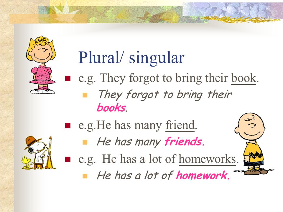Plural/ singular e.g.They forgot to bring their book.