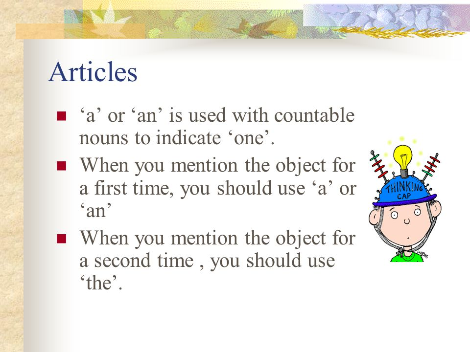 Articles 'a' or 'an' is used with countable nouns to indicate 'one'.