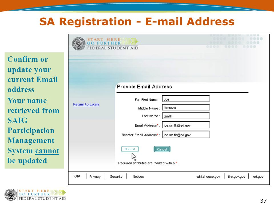 37 Confirm or update your current Email address Your name retrieved from SAIG Participation Management System cannot be updated SA Registration - E-mail Address