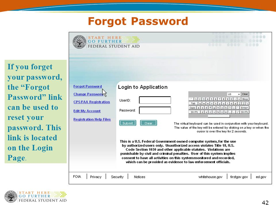 42 Forgot Password If you forget your password, the Forgot Password link can be used to reset your password.