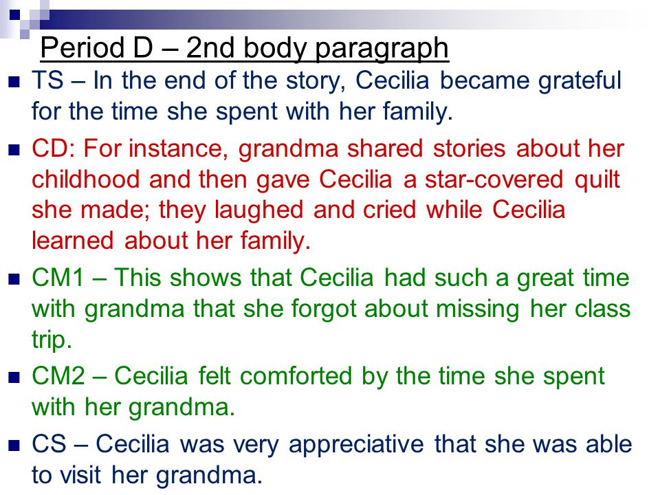 Period D – 2nd body paragraph TS – In the end of the story, Cecilia became grateful for the time she spent with her family. CD: For instance, grandma