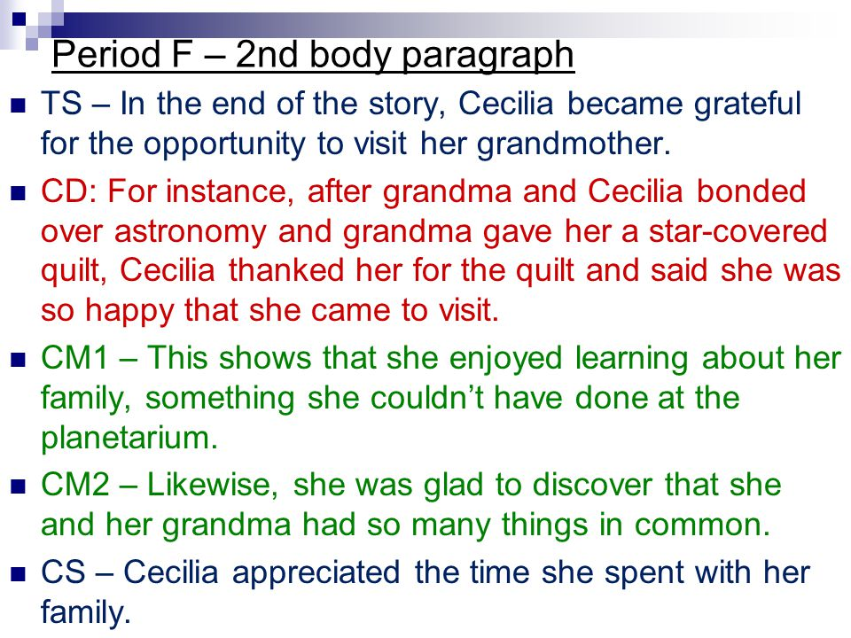 Period F – 2nd body paragraph TS – In the end of the story, Cecilia became grateful for the opportunity to visit her grandmother. CD: For instance, af
