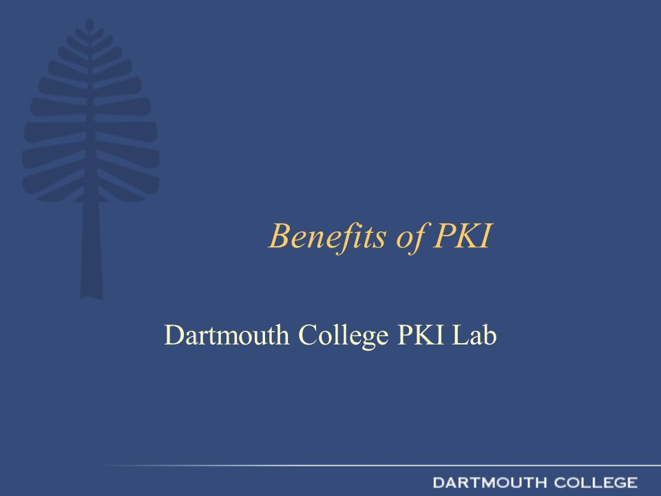 Benefits of PKI Dartmouth College PKI Lab