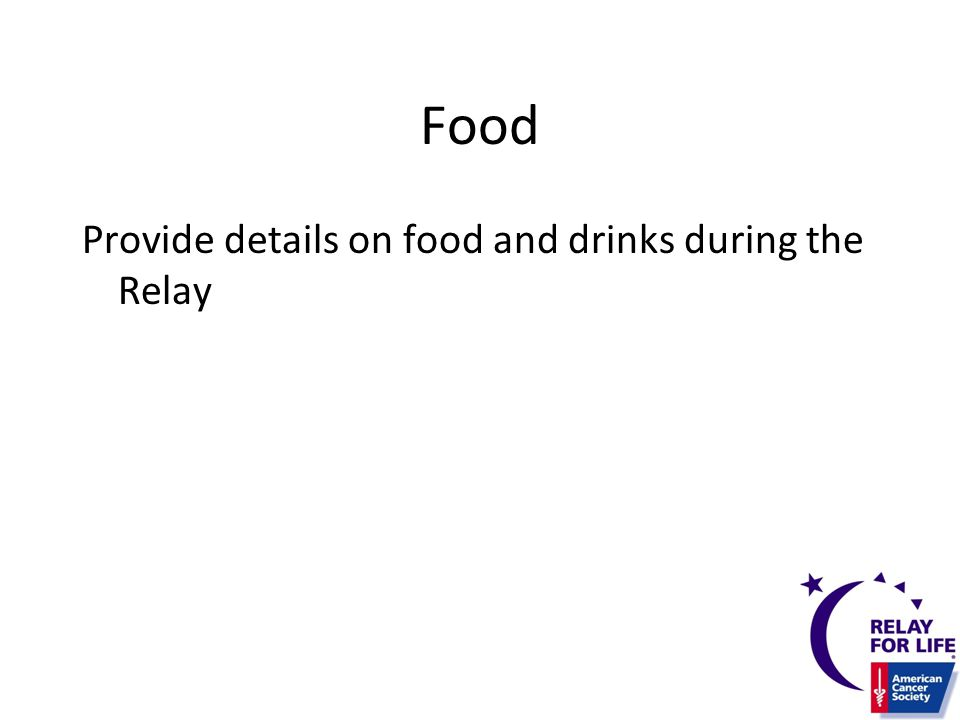 Food Provide details on food and drinks during the Relay