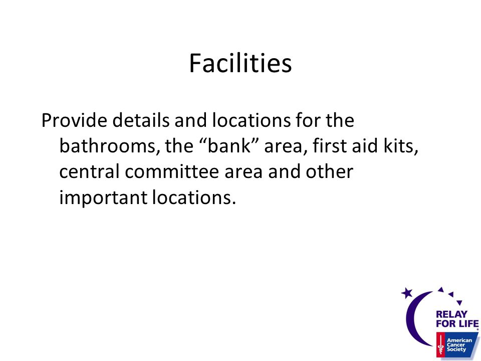 Facilities Provide details and locations for the bathrooms, the bank area, first aid kits, central committee area and other important locations.