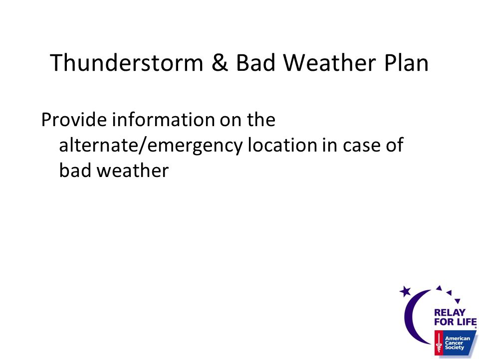 Thunderstorm & Bad Weather Plan Provide information on the alternate/emergency location in case of bad weather