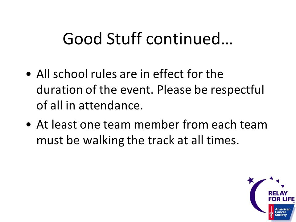 Good Stuff continued… All school rules are in effect for the duration of the event.