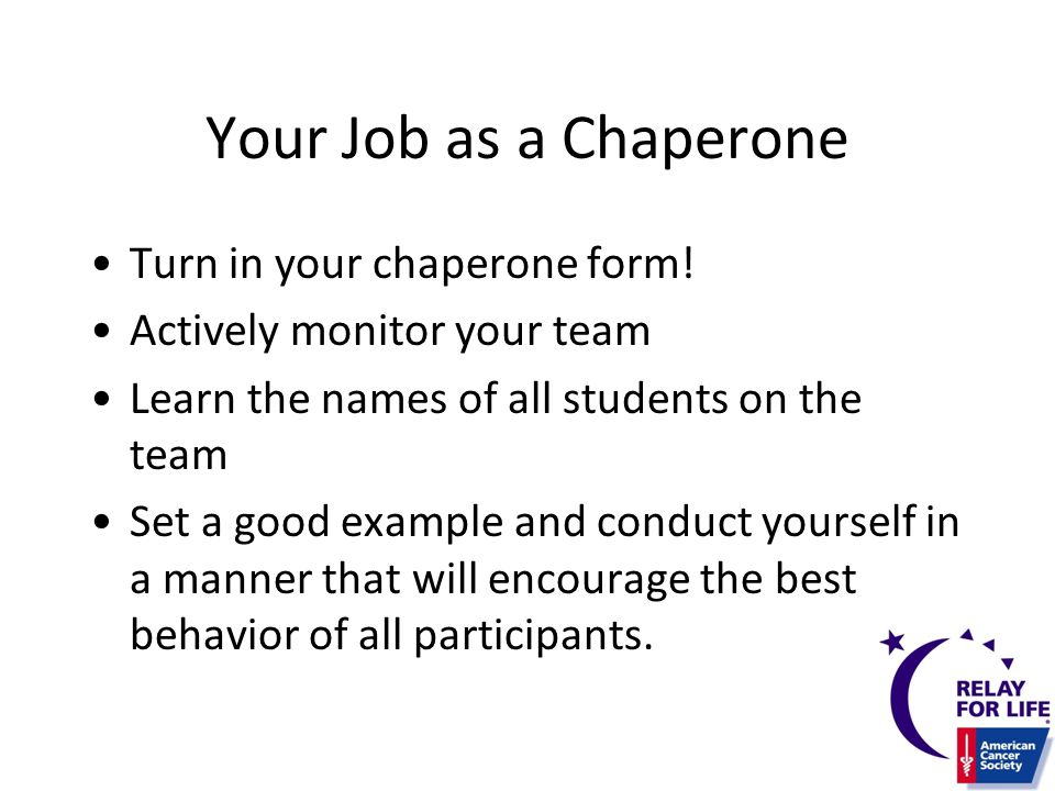 Your Job as a Chaperone Turn in your chaperone form.