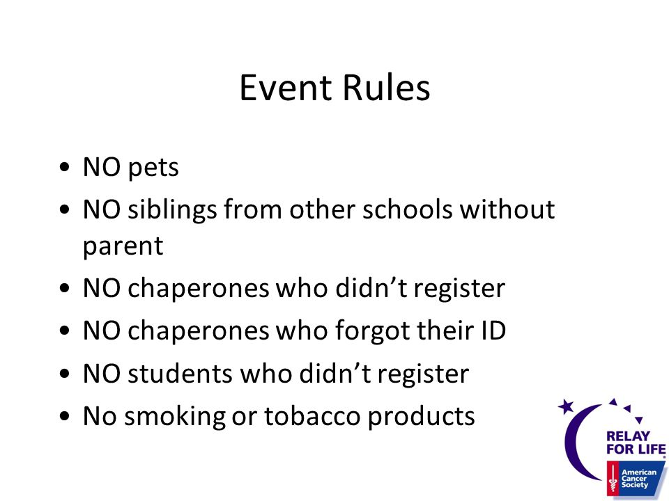 Event Rules NO pets NO siblings from other schools without parent NO chaperones who didn't register NO chaperones who forgot their ID NO students who didn't register No smoking or tobacco products