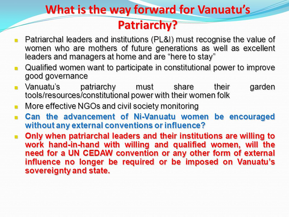 What is the way forward for Vanuatu's Patriarchy? Patriarchal leaders and institutions (PL&I) must recognise the value of women who are mothers of fut