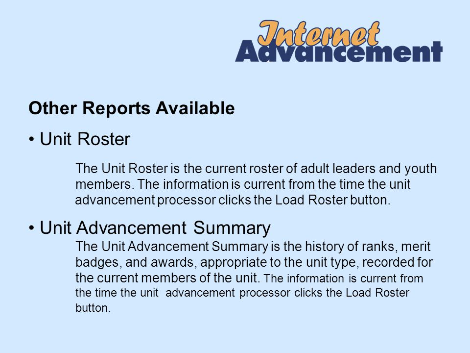 Other Reports Available Unit Roster The Unit Roster is the current roster of adult leaders and youth members.