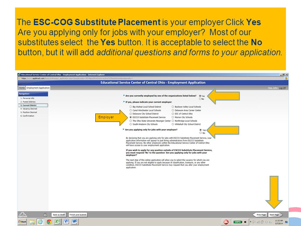 The ESC-COG Substitute Placement is your employer Click Yes Are you applying only for jobs with your employer? Most of our substitutes select the Yes