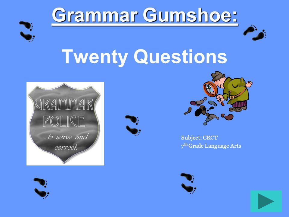 Grammar Gumshoe: Grammar Gumshoe: Twenty Questions Subject: CRCT 7 th Grade Language Arts