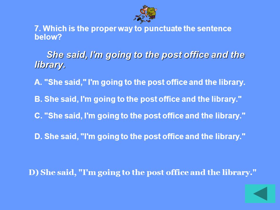 She said, I m going to the post office and the library.