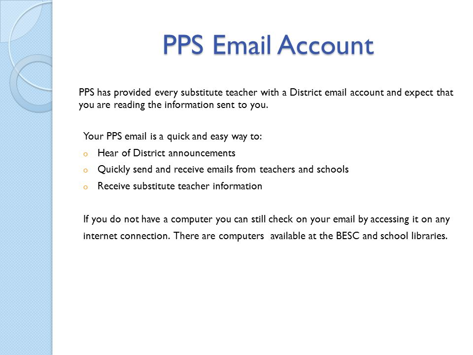 PPS Email Account PPS has provided every substitute teacher with a District email account and expect that you are reading the information sent to you.