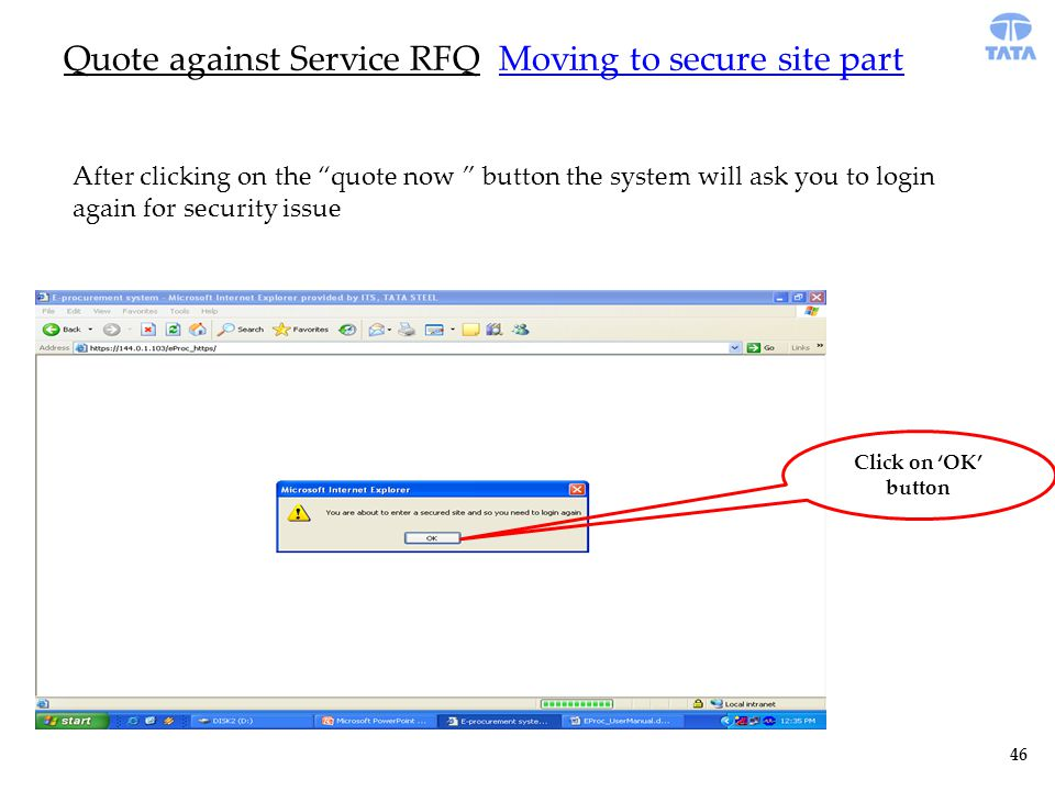 Quote against Service RFQ Moving to secure site part After clicking on the quote now button the system will ask you to login again for security issue 46 Click on 'OK' button