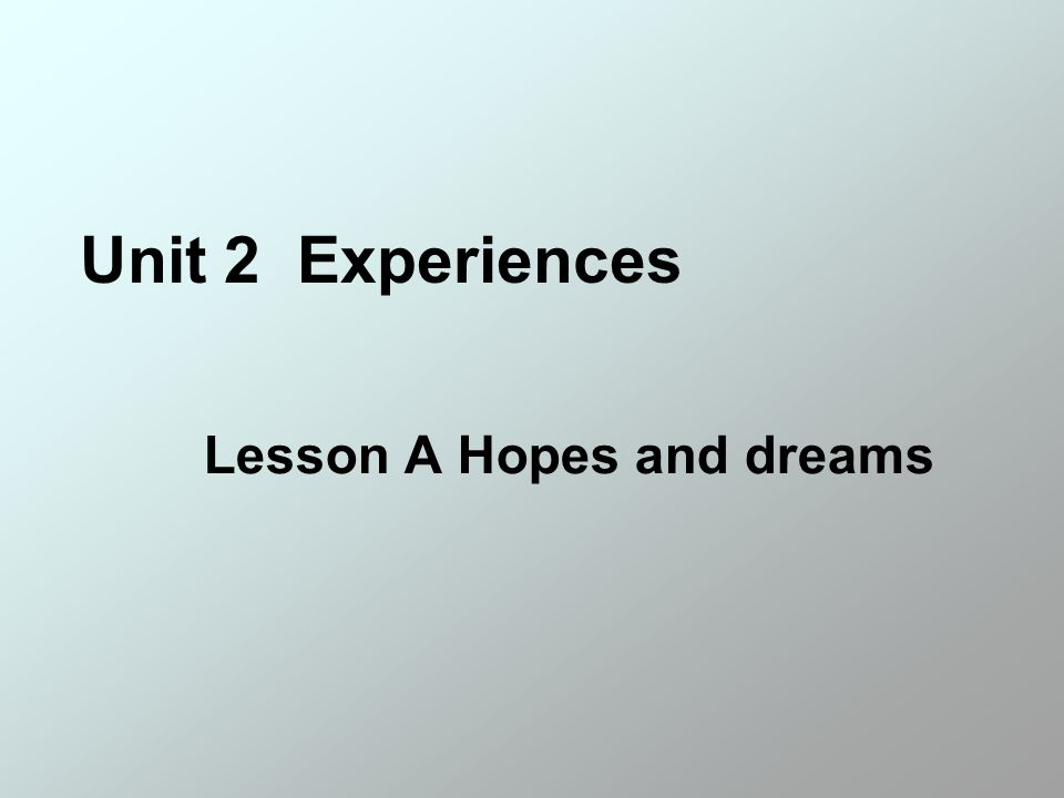 Unit 2 Experiences Lesson A Hopes and dreams