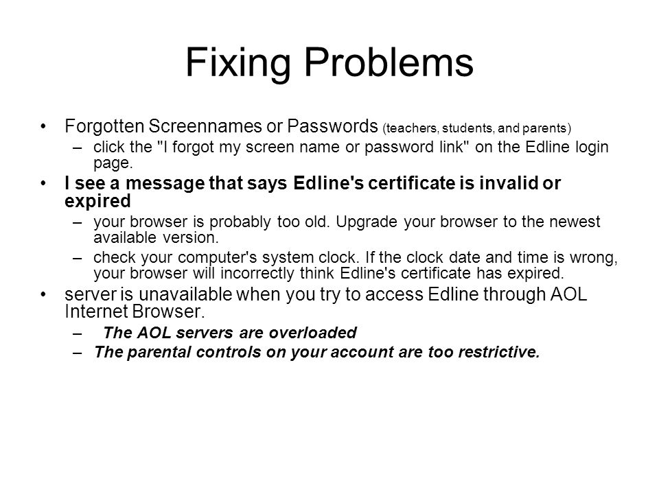 Fixing Problems Forgotten Screennames or Passwords (teachers, students, and parents) –click the I forgot my screen name or password link on the Edline login page.