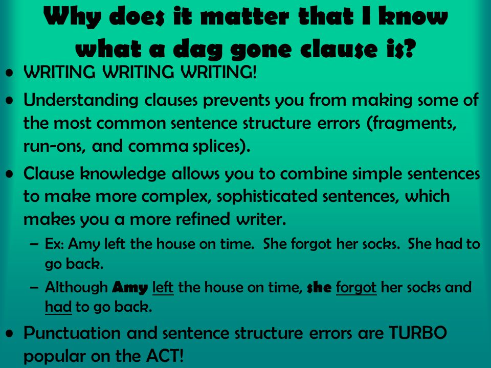 Why does it matter that I know what a dag gone clause is? WRITING WRITING WRITING! Understanding clauses prevents you from making some of the most com