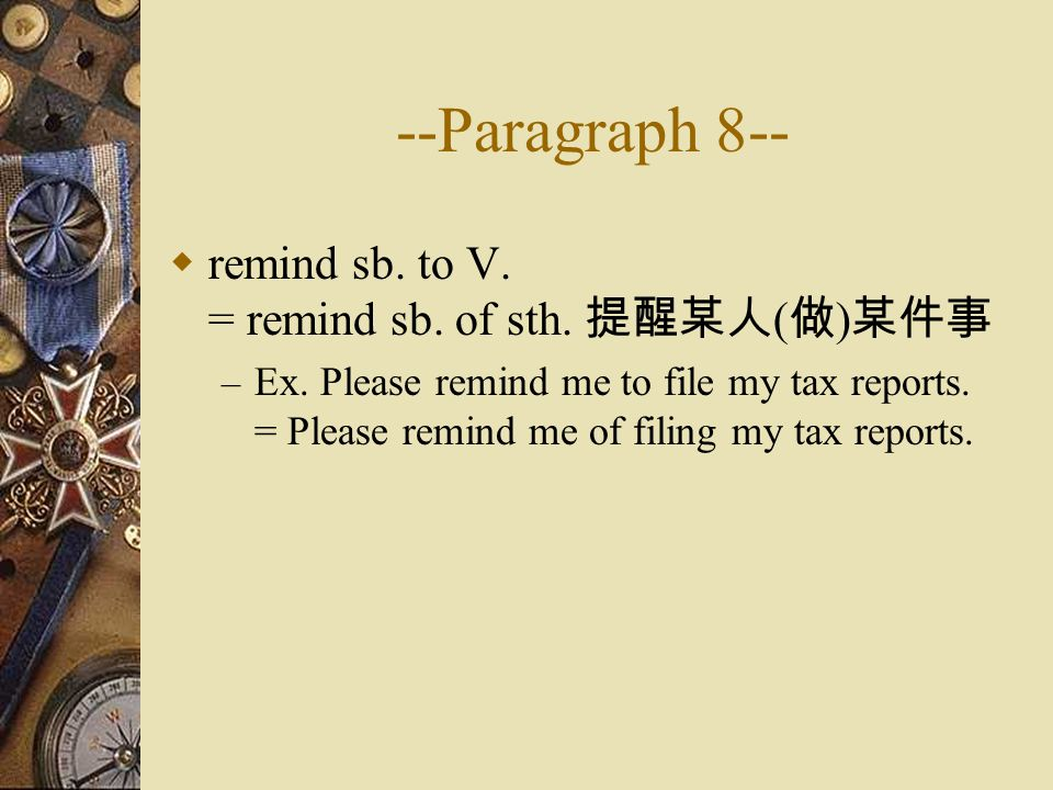 --Paragraph 8--  remind sb. to V. = remind sb. of sth.