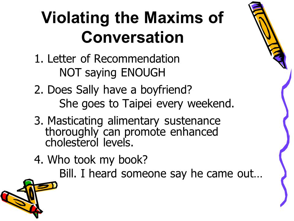 Violating the Maxims of Conversation 1. Letter of Recommendation NOT saying ENOUGH 2.