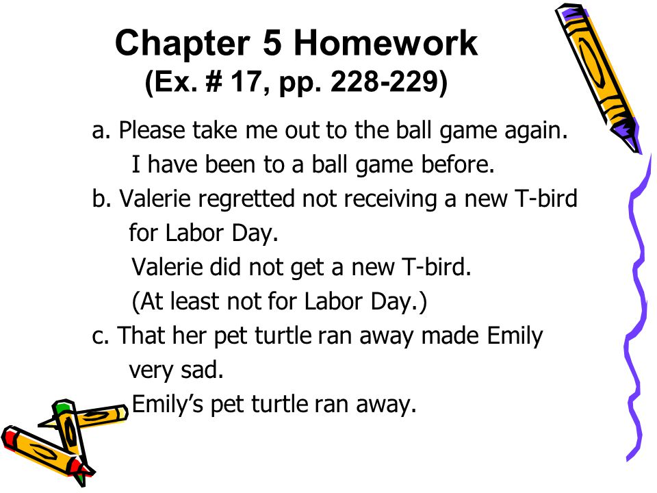 Chapter 5 Homework (Ex. # 17, pp. 228-229) a. Please take me out to the ball game again.