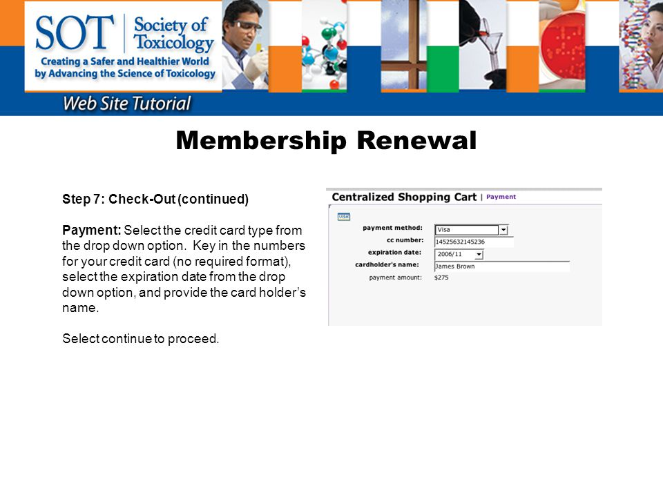 Membership Renewal Step 7: Check-Out (continued) Payment: Select the credit card type from the drop down option. Key in the numbers for your credit ca