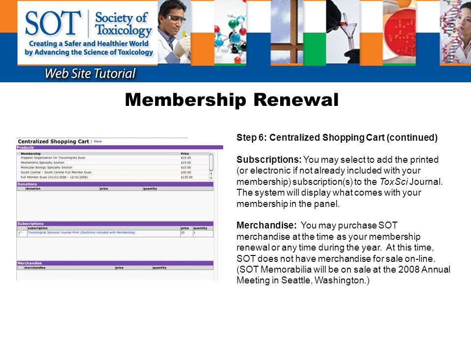 Membership Renewal Step 6: Centralized Shopping Cart (continued) Subscriptions: You may select to add the printed (or electronic if not already includ