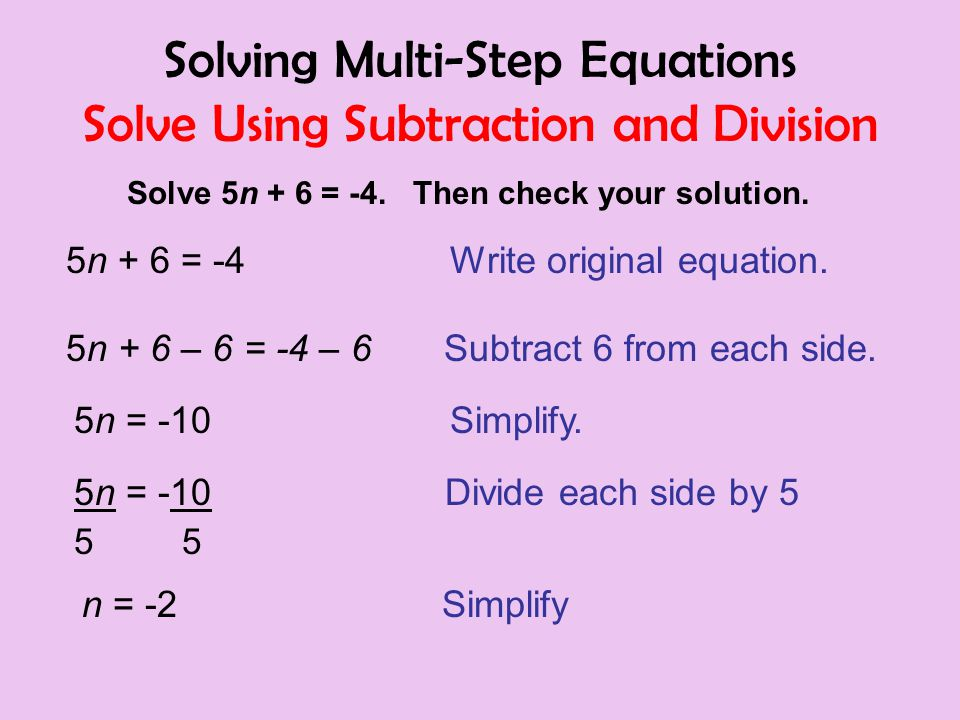 Solving Multi-Step Equations Solve Using Subtraction and Division Solve 5n + 6 = -4.