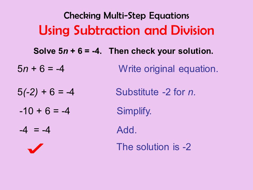 Checking Multi-Step Equations Using Subtraction and Division Solve 5n + 6 = -4.