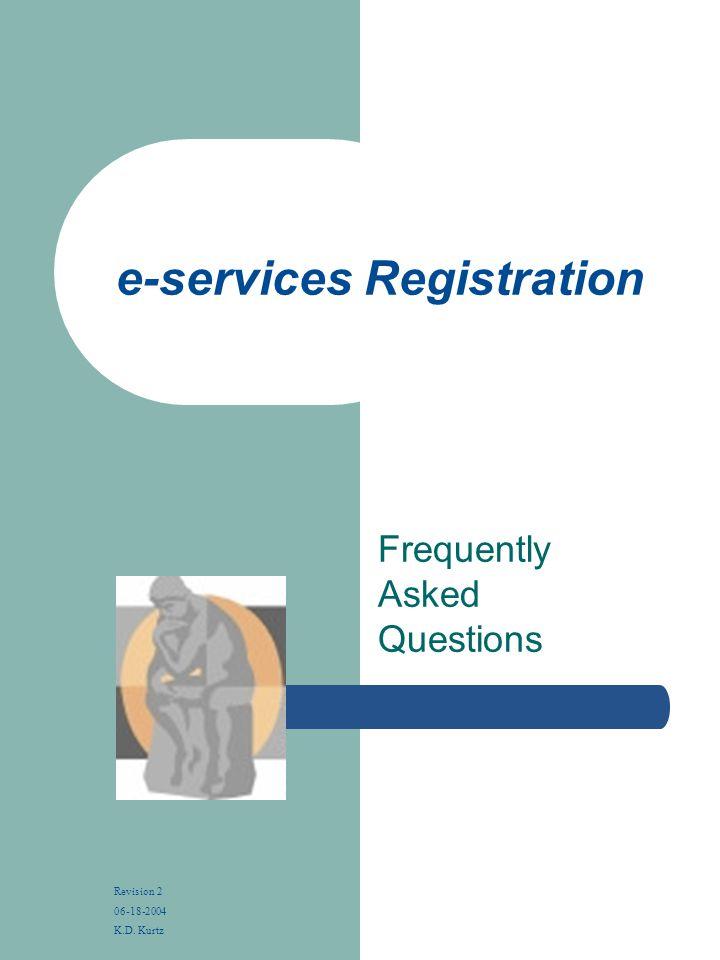 e-services Registration Frequently Asked Questions Revision 2 06-18-2004 K.D. Kurtz