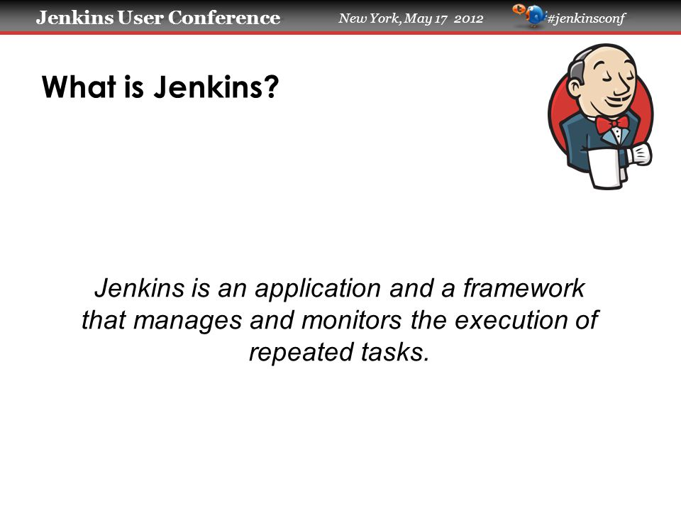Jenkins User Conference Jenkins User Conference New York, May 17 2012 #jenkinsconf Who Uses Jenkins @Yale?