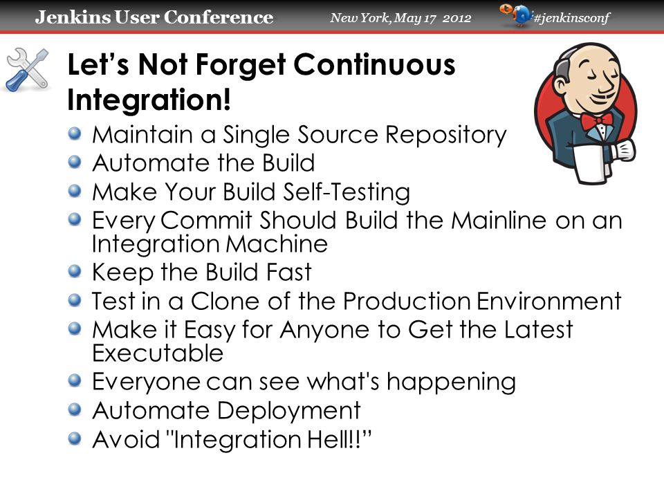Jenkins User Conference Jenkins User Conference New York, May 17 2012 #jenkinsconf Let's Not Forget Continuous Integration! Maintain a Single Source R