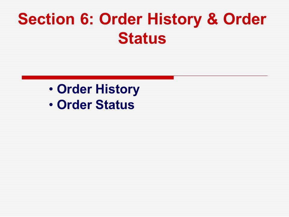 Section 6: Order History & Order Status Order History Order Status