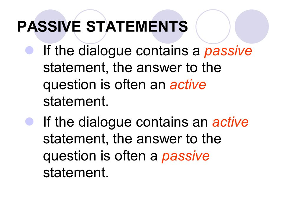 PASSIVE STATEMENTS If the dialogue contains a passive statement, the answer to the question is often an active statement.