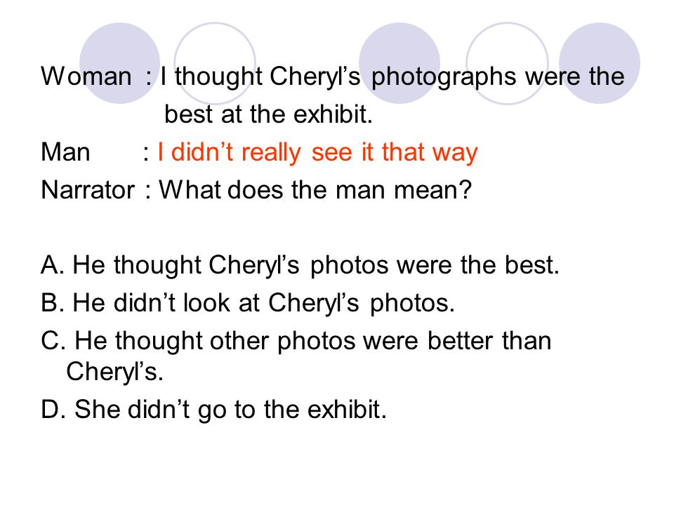 Woman : I thought Cheryl's photographs were the best at the exhibit.