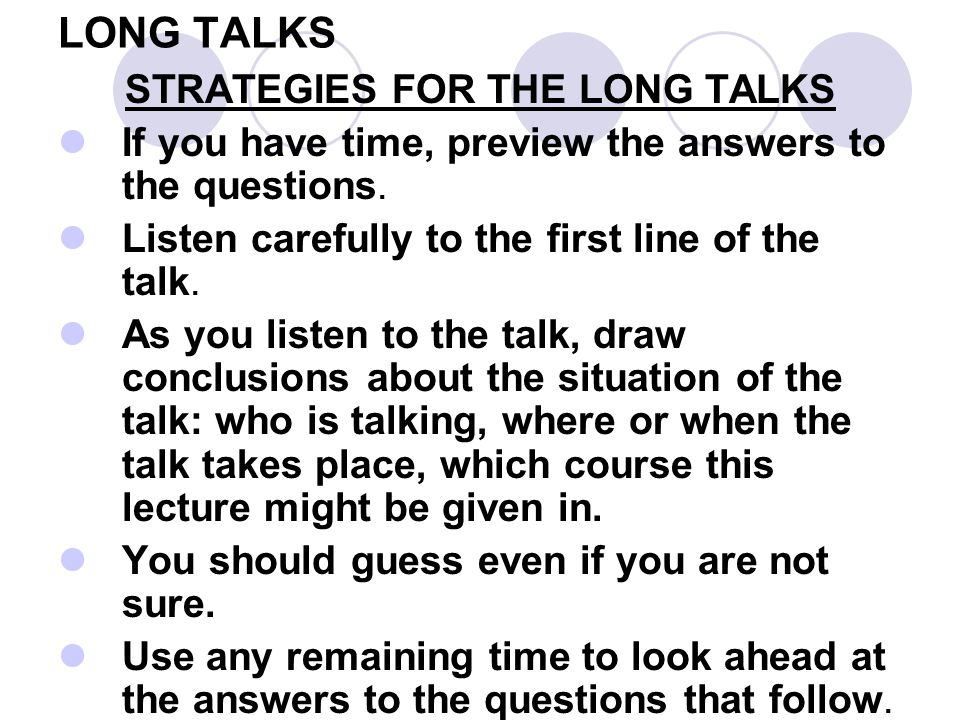 LONG TALKS STRATEGIES FOR THE LONG TALKS If you have time, preview the answers to the questions.