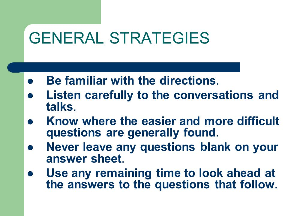 GENERAL STRATEGIES Be familiar with the directions.