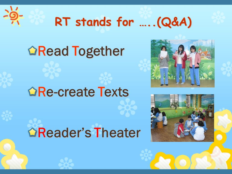 Read Together Re-create Texts Reader's Theater RT stands for …..(Q&A)