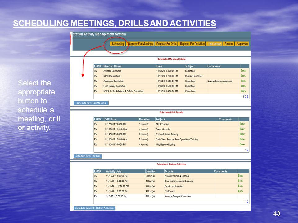 43 SCHEDULING MEETINGS, DRILLS AND ACTIVITIES Select the appropriate button to schedule a meeting, drill or activity.