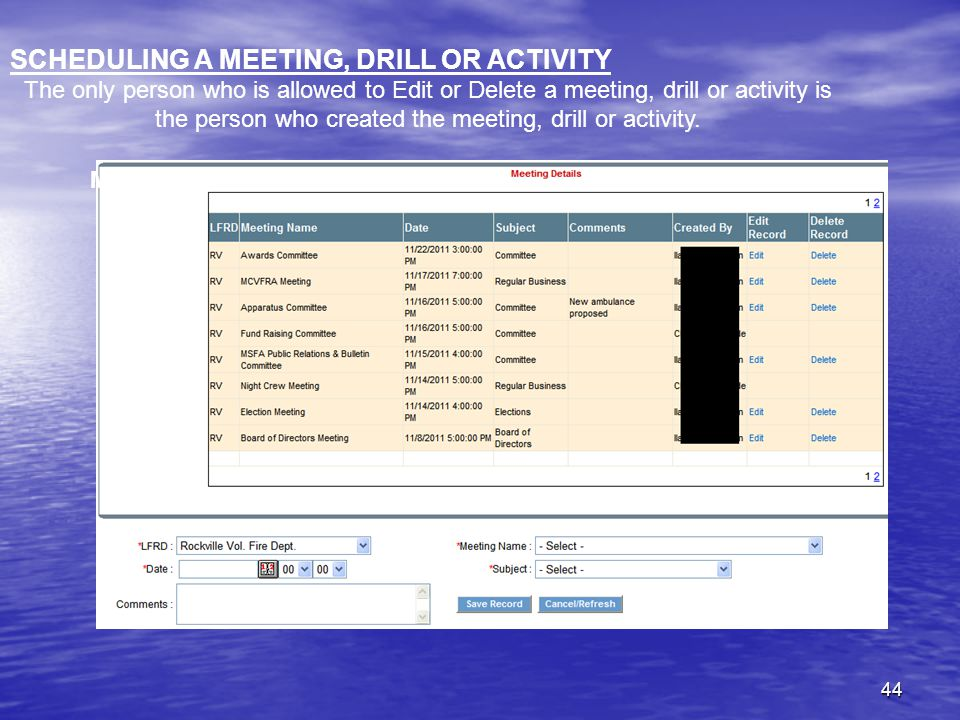 44 SCHEDULING A MEETING, DRILL OR ACTIVITY The only person who is allowed to Edit or Delete a meeting, drill or activity is the person who created the meeting, drill or activity.