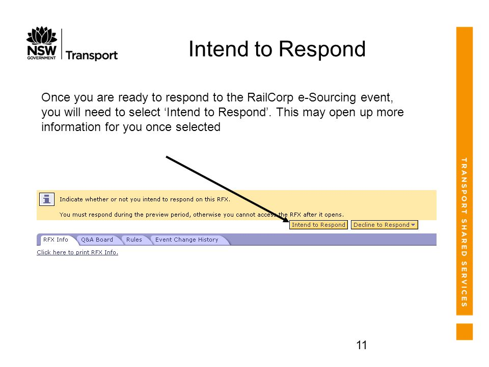 11 Intend to Respond Once you are ready to respond to the RailCorp e-Sourcing event, you will need to select 'Intend to Respond'.
