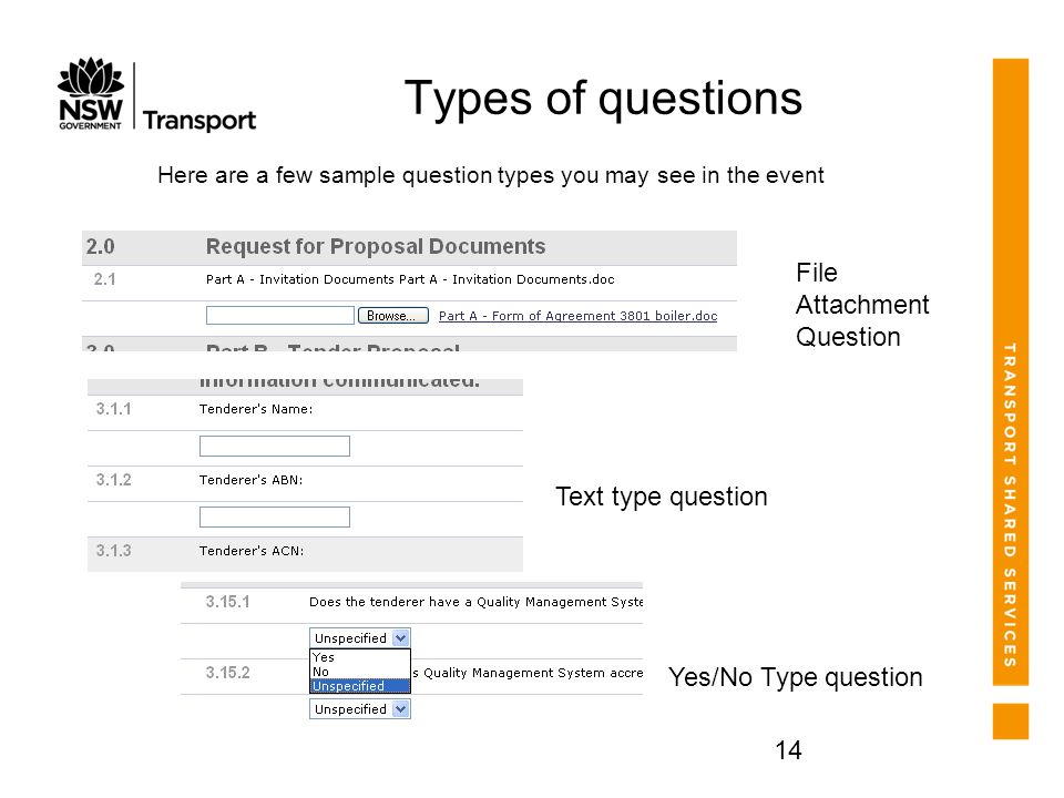 14 Types of questions File Attachment Question Text type question Yes/No Type question Here are a few sample question types you may see in the event