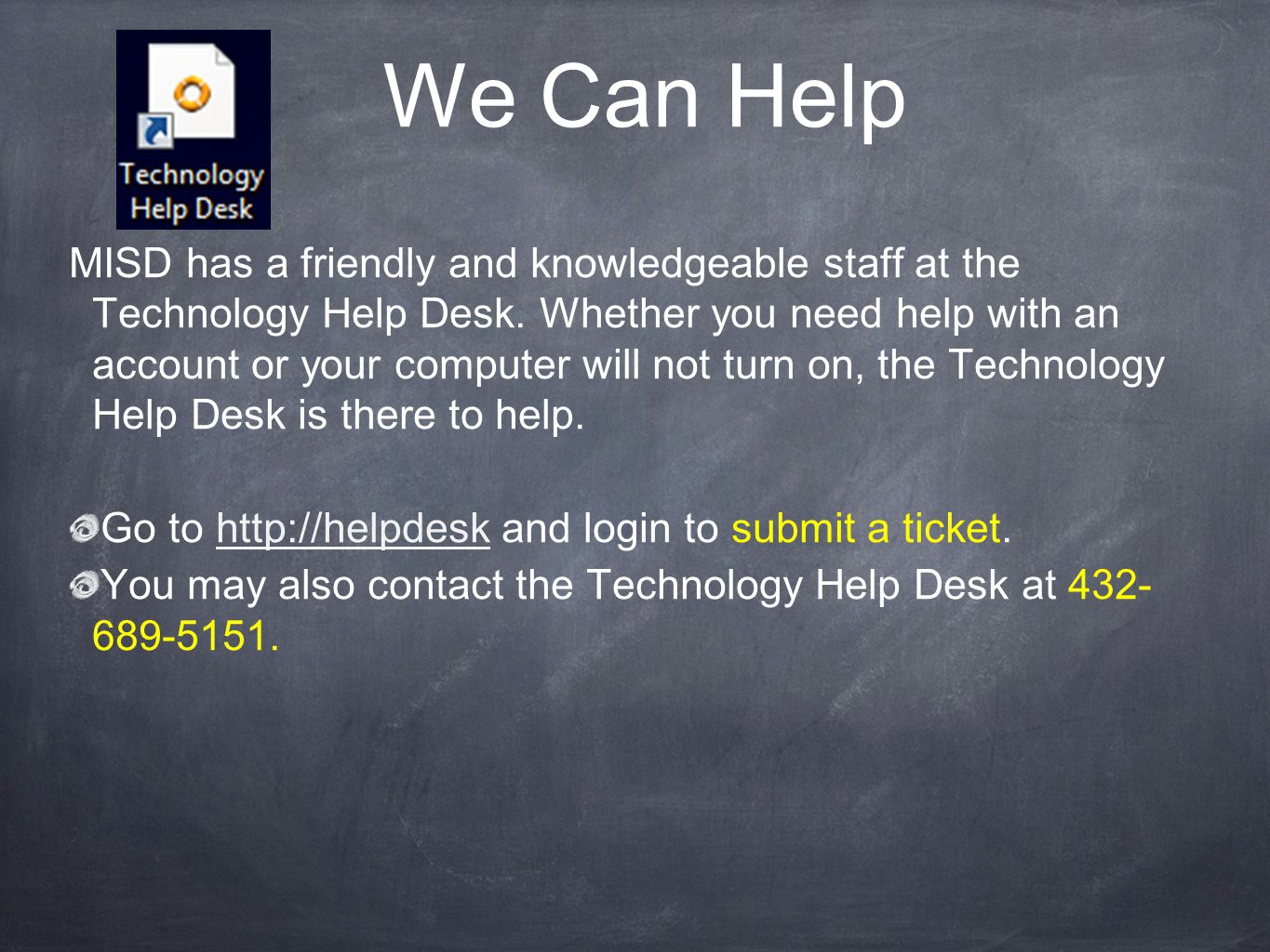We Can Help MISD has a friendly and knowledgeable staff at the Technology Help Desk.