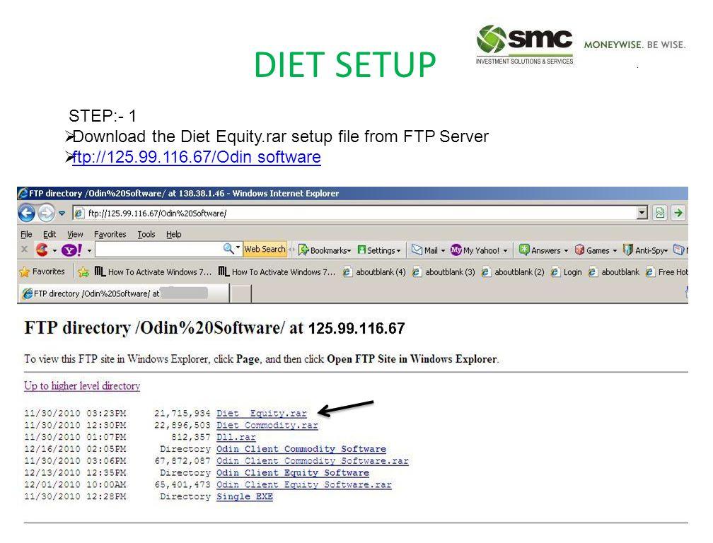 DIET SETUP STEP:- 1  Download the Diet Equity.rar setup file from FTP Server  ftp://125.99.116.67/Odin software ftp://125.99.116.67/Odin software